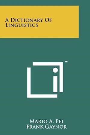 A Dictionary of Linguistics af Mario A. Pei, Frank Gaynor