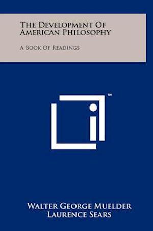 The Development of American Philosophy af Laurence Sears, Walter George Muelder