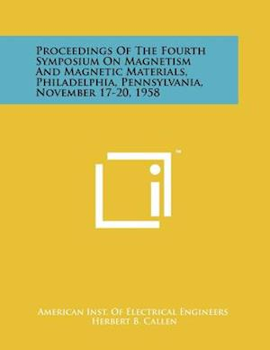 Proceedings of the Fourth Symposium on Magnetism and Magnetic Materials, Philadelphia, Pennsylvania, November 17-20, 1958 af American Inst of Electrical Engineers