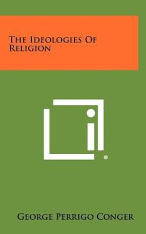 The Ideologies of Religion af George Perrigo Conger
