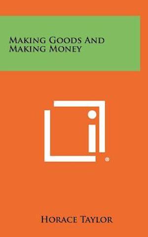 Making Goods and Making Money af Horace Taylor