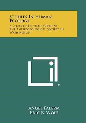 Studies in Human Ecology af Eric R. Wolf, Waldo R. Wedel, Angel Palerm
