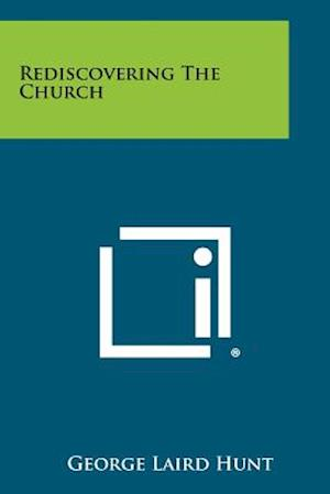 Rediscovering the Church af George Laird Hunt