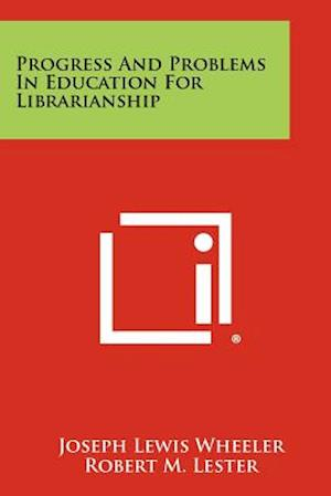 Progress and Problems in Education for Librarianship af Joseph Lewis Wheeler