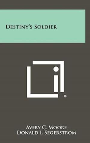 Destiny's Soldier af Avery C. Moore