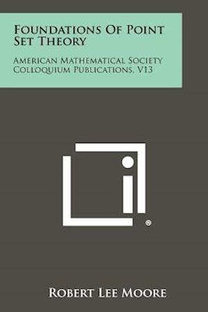Foundations of Point Set Theory af Robert Lee Moore
