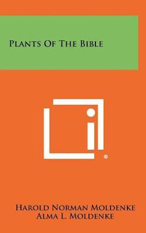 Plants of the Bible af Alma L. Moldenke, Harold Norman Moldenke