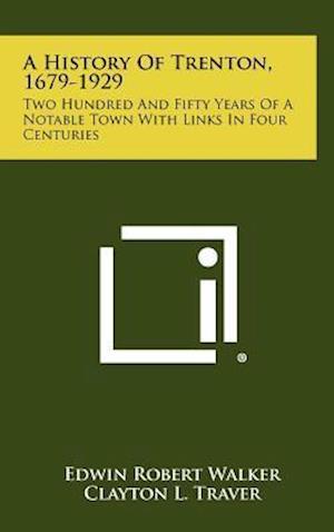 A History of Trenton, 1679-1929 af Clayton L. Traver, Edwin Robert Walker