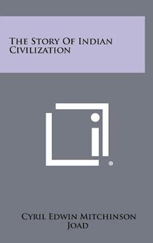 The Story of Indian Civilization af Cyril Edwin Mitchinson Joad