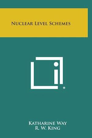 Nuclear Level Schemes af R. W. King, C. L. McGinnis, Katharine Way