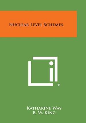 Nuclear Level Schemes af C. L. McGinnis, R. W. King, Katharine Way