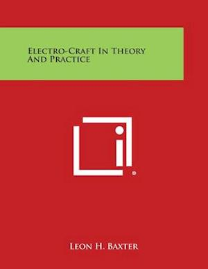 Electro-Craft in Theory and Practice af Leon H. Baxter