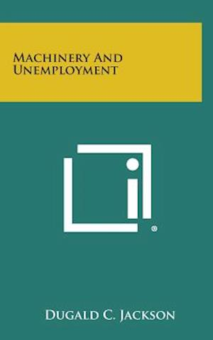 Machinery and Unemployment af Dugald C. Jackson
