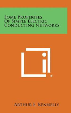 Some Properties of Simple Electric Conducting Networks af Arthur E. Kennelly