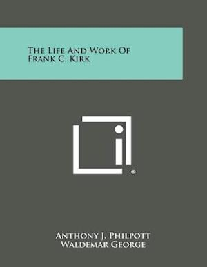 The Life and Work of Frank C. Kirk af Anthony J. Philpott