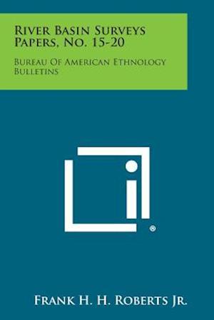 River Basin Surveys Papers, No. 15-20 af Frank H. H. Roberts Jr