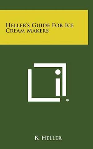 Heller's Guide for Ice Cream Makers af B. Heller