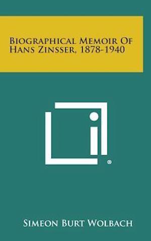 Biographical Memoir of Hans Zinsser, 1878-1940 af Simeon Burt Wolbach