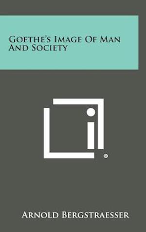 Goethe's Image of Man and Society af Arnold Bergstraesser