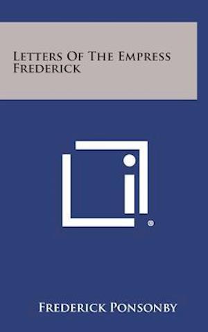 Letters of the Empress Frederick af Frederick Ponsonby