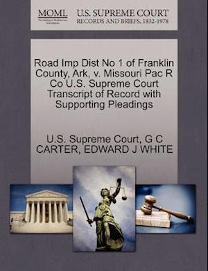 Road Imp Dist No 1 of Franklin County, Ark, V. Missouri Pac R Co U.S. Supreme Court Transcript of Record with Supporting Pleadings af Edward J. White, G. C. Carter