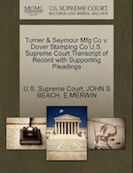 Turner & Seymour Mfg Co V. Dover Stamping Co U.S. Supreme Court Transcript of Record with Supporting Pleadings af E. Merwin, John S. Beach