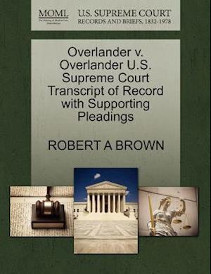 Overlander V. Overlander U.S. Supreme Court Transcript of Record with Supporting Pleadings af Robert A. Brown