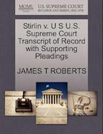 Stirlin V. U S U.S. Supreme Court Transcript of Record with Supporting Pleadings af James T. Roberts