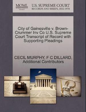 City of Gainesville V. Brown-Crummer Inv Co U.S. Supreme Court Transcript of Record with Supporting Pleadings af F C Dillard, Additional Contributors, Cecil Murphy