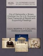 City of Gainesville V. Brown-Crummer Inv Co U.S. Supreme Court Transcript of Record with Supporting Pleadings af Cecil Murphy, Additional Contributors, F. C. Dillard