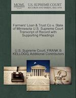 Farmers' Loan & Trust Co V. State of Minnesota U.S. Supreme Court Transcript of Record with Supporting Pleadings af Frank B. Kellogg, Additional Contributors