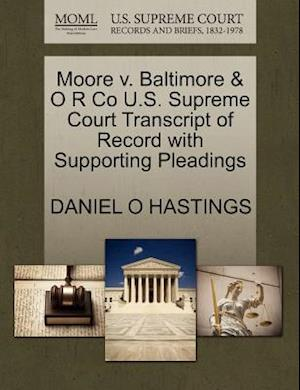 Moore V. Baltimore & O R Co U.S. Supreme Court Transcript of Record with Supporting Pleadings af Daniel O. Hastings