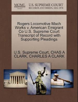 Rogers Locomotive Mach Works V. American Emigrant Co U.S. Supreme Court Transcript of Record with Supporting Pleadings af Chas A. Clark, Charles A. Clark