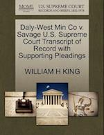 Daly-West Min Co V. Savage U.S. Supreme Court Transcript of Record with Supporting Pleadings af William H. King