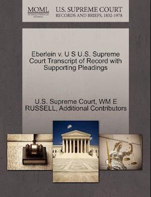 Eberlein V. U S U.S. Supreme Court Transcript of Record with Supporting Pleadings af Additional Contributors, Wm E. Russell