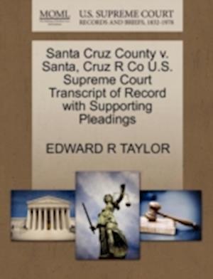 Santa Cruz County V. Santa, Cruz R Co U.S. Supreme Court Transcript of Record with Supporting Pleadings af Edward R. Taylor