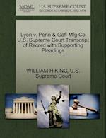 Lyon V. Perin & Gaff Mfg Co U.S. Supreme Court Transcript of Record with Supporting Pleadings af William H. King