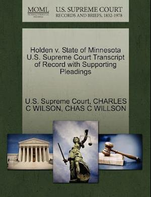 Holden V. State of Minnesota U.S. Supreme Court Transcript of Record with Supporting Pleadings af Charles C. Wilson, Chas C. Willson