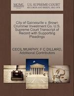 City of Gainesville V. Brown Crummer Investment Co. U.S. Supreme Court Transcript of Record with Supporting Pleadings af Cecil Murphy, Additional Contributors, F. C. Dillard