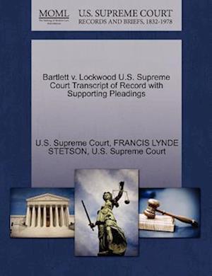 Bartlett V. Lockwood U.S. Supreme Court Transcript of Record with Supporting Pleadings af Francis Lynde Stetson, U S Supreme Court