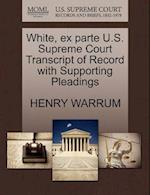 White, Ex Parte U.S. Supreme Court Transcript of Record with Supporting Pleadings af Henry Warrum