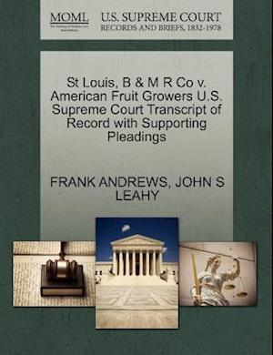 St Louis, B & M R Co V. American Fruit Growers U.S. Supreme Court Transcript of Record with Supporting Pleadings af Frank Andrews, John S. Leahy