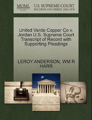 United Verde Copper Co V. Jordan U.S. Supreme Court Transcript of Record with Supporting Pleadings af Wm R. Harr, LeRoy Anderson
