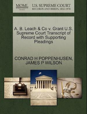 A. B. Leach & Co V. Grant U.S. Supreme Court Transcript of Record with Supporting Pleadings af Conrad H. Poppenhusen, James P. Wilson