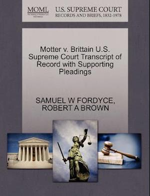 Motter V. Brittain U.S. Supreme Court Transcript of Record with Supporting Pleadings af Robert A. Brown, Samuel W. Fordyce