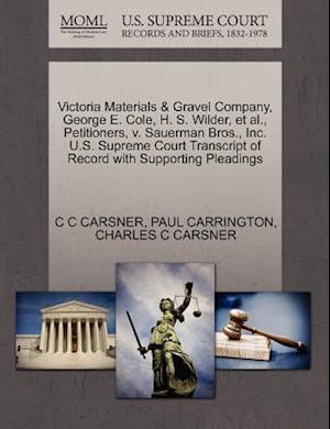 Victoria Materials & Gravel Company, George E. Cole, H. S. Wilder, et al., Petitioners, V. Sauerman Bros., Inc. U.S. Supreme Court Transcript of Recor af C. C. Carsner, Paul Carrington, Charles C. Carsner