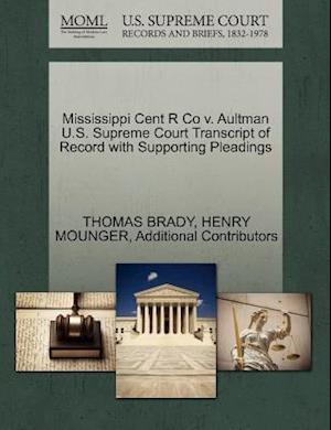 Mississippi Cent R Co V. Aultman U.S. Supreme Court Transcript of Record with Supporting Pleadings af Henry Mounger, Thomas Brady, Additional Contributors