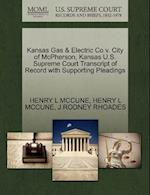 Kansas Gas & Electric Co V. City of McPherson, Kansas U.S. Supreme Court Transcript of Record with Supporting Pleadings af J. Rodney Rhoades, Henry L. McCune
