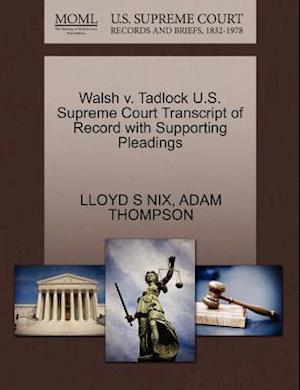 Walsh V. Tadlock U.S. Supreme Court Transcript of Record with Supporting Pleadings af Lloyd S. Nix, Adam Thompson