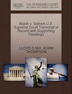 Walsh V. Tadlock U.S. Supreme Court Transcript of Record with Supporting Pleadings af Lloyd S. Nix, Adam Thompson